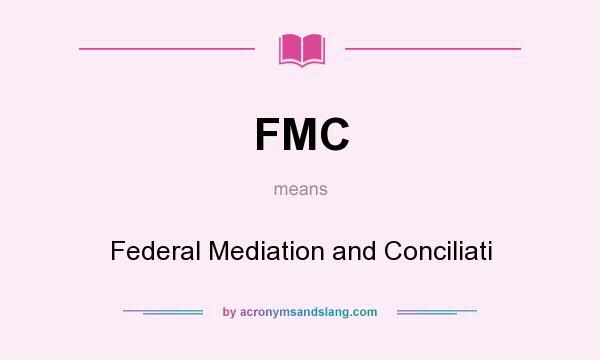 What does FMC mean? It stands for Federal Mediation and Conciliati
