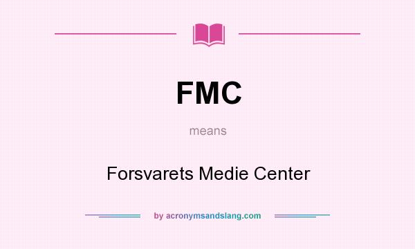 What does FMC mean? It stands for Forsvarets Medie Center