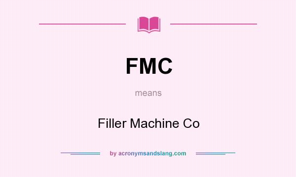 What does FMC mean? It stands for Filler Machine Co