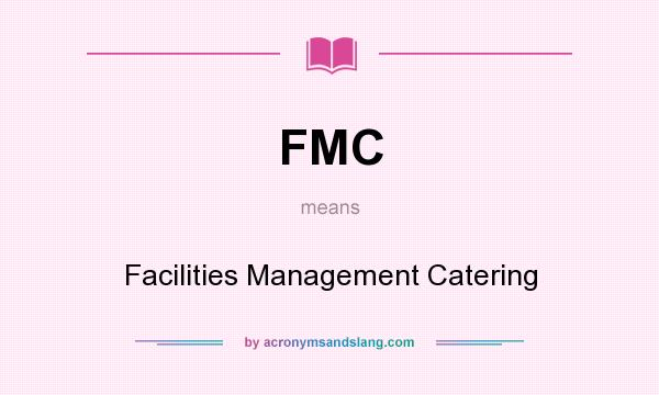 What does FMC mean? It stands for Facilities Management Catering