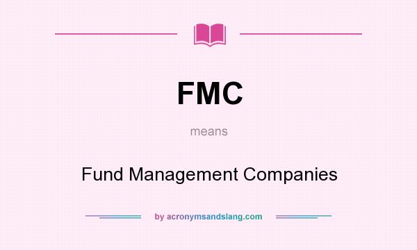What does FMC mean? It stands for Fund Management Companies