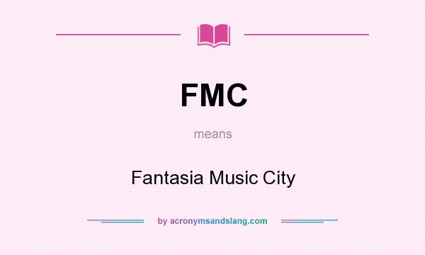 What does FMC mean? It stands for Fantasia Music City
