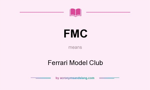 What does FMC mean? It stands for Ferrari Model Club