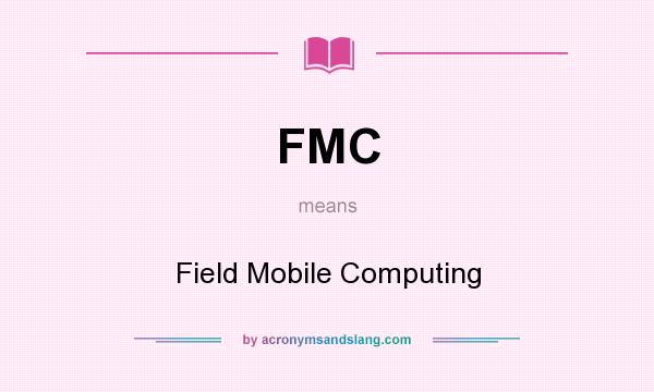 What does FMC mean? It stands for Field Mobile Computing