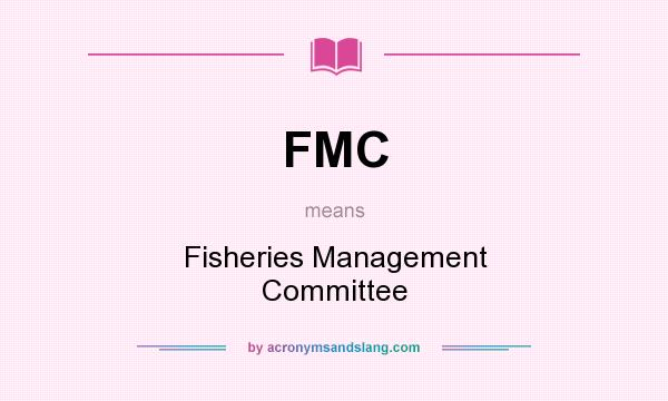 What does FMC mean? It stands for Fisheries Management Committee