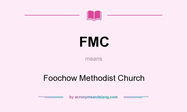 What does FMC mean? It stands for Foochow Methodist Church