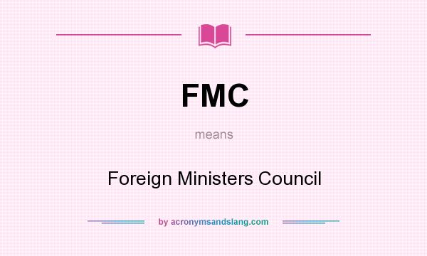 What does FMC mean? It stands for Foreign Ministers Council