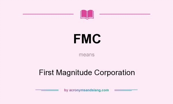 What does FMC mean? It stands for First Magnitude Corporation