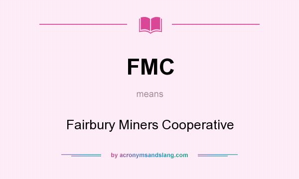What does FMC mean? It stands for Fairbury Miners Cooperative