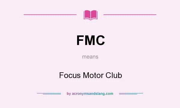 What does FMC mean? It stands for Focus Motor Club