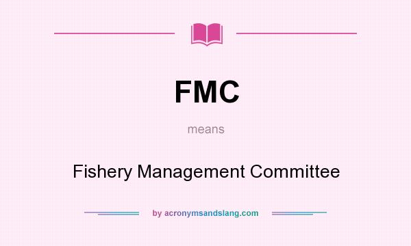 What does FMC mean? It stands for Fishery Management Committee