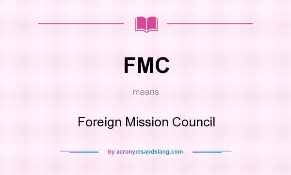 What does FMC mean? It stands for Foreign Mission Council