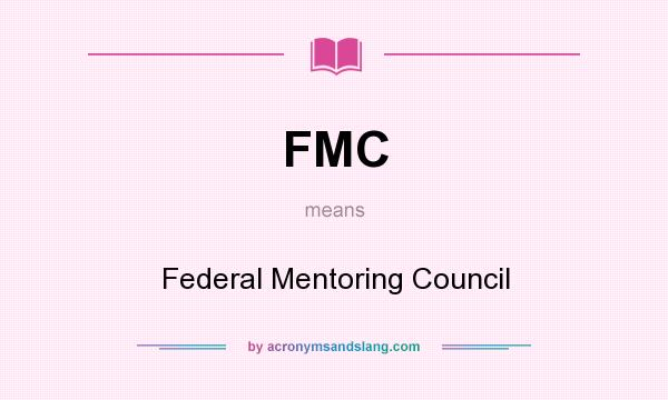 What does FMC mean? It stands for Federal Mentoring Council