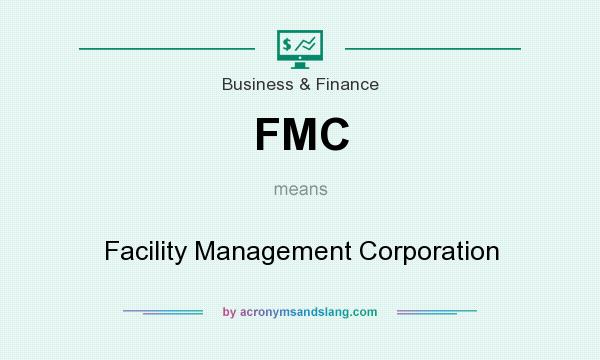 What does FMC mean? It stands for Facility Management Corporation
