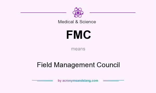 What does FMC mean? It stands for Field Management Council