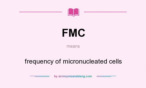 What does FMC mean? It stands for frequency of micronucleated cells