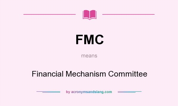What does FMC mean? It stands for Financial Mechanism Committee