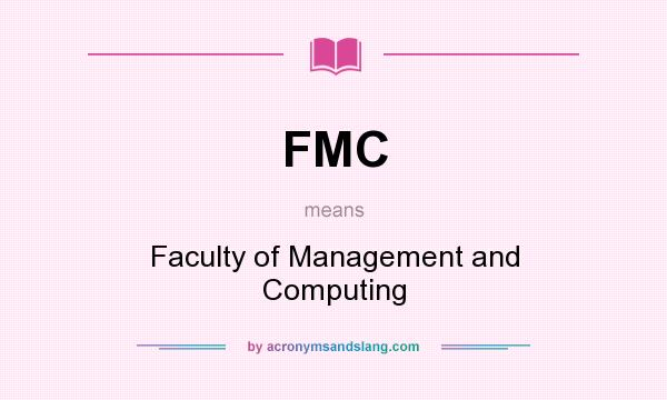 What does FMC mean? It stands for Faculty of Management and Computing