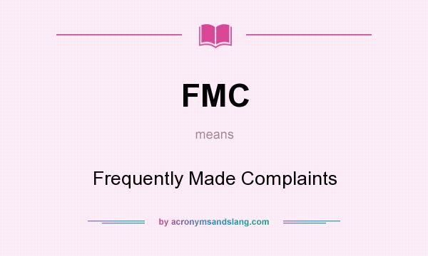 What does FMC mean? It stands for Frequently Made Complaints