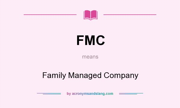 What does FMC mean? It stands for Family Managed Company