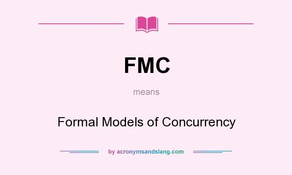 What does FMC mean? It stands for Formal Models of Concurrency