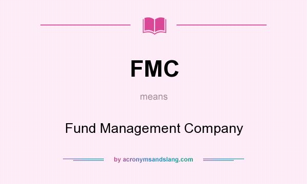 What does FMC mean? It stands for Fund Management Company
