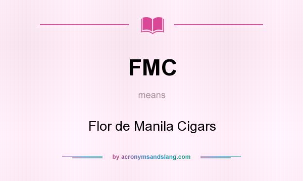 What does FMC mean? It stands for Flor de Manila Cigars