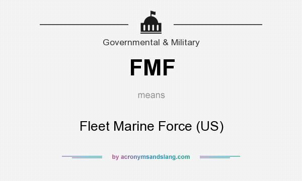 What does FMF mean? It stands for Fleet Marine Force (US)