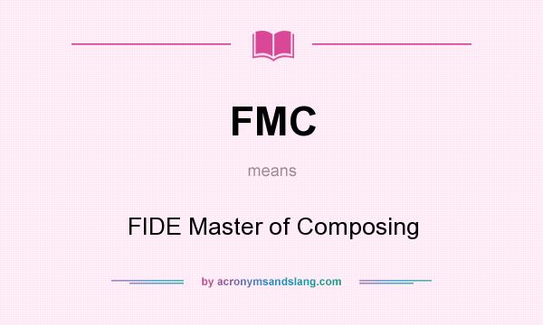 What does FMC mean? It stands for FIDE Master of Composing