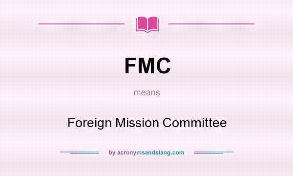 What does FMC mean? It stands for Foreign Mission Committee
