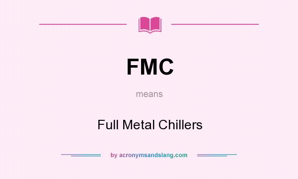 What does FMC mean? It stands for Full Metal Chillers