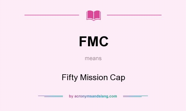 What does FMC mean? It stands for Fifty Mission Cap