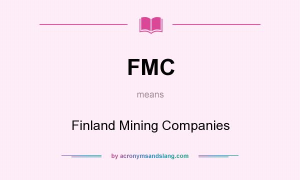What does FMC mean? It stands for Finland Mining Companies