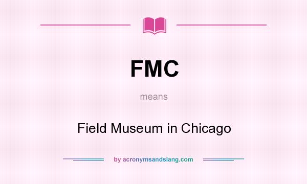 What does FMC mean? It stands for Field Museum in Chicago