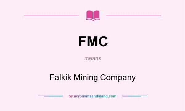 What does FMC mean? It stands for Falkik Mining Company