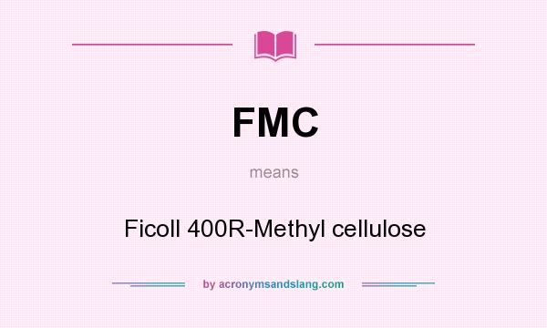 What does FMC mean? It stands for Ficoll 400R-Methyl cellulose