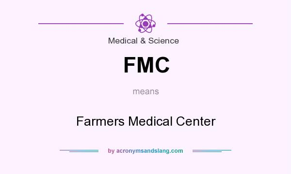 What does FMC mean? It stands for Farmers Medical Center