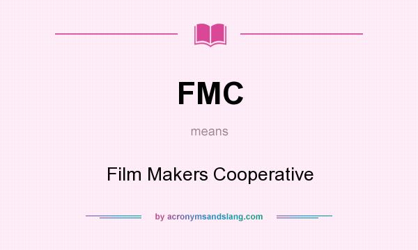 What does FMC mean? It stands for Film Makers Cooperative