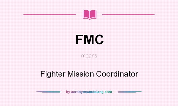 What does FMC mean? It stands for Fighter Mission Coordinator