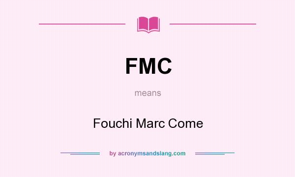 What does FMC mean? It stands for Fouchi Marc Come