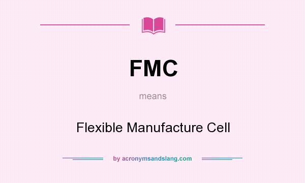 What does FMC mean? It stands for Flexible Manufacture Cell