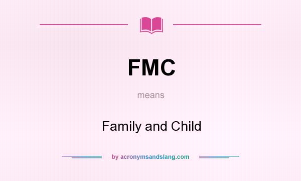 What does FMC mean? It stands for Family and Child