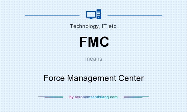 What does FMC mean? It stands for Force Management Center
