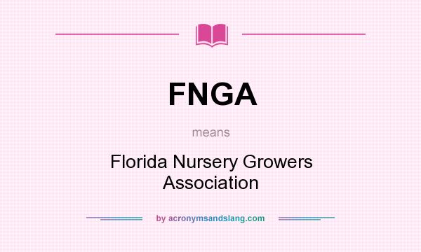 What does FNGA mean? It stands for Florida Nursery Growers Association