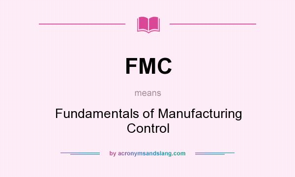 What does FMC mean? It stands for Fundamentals of Manufacturing Control