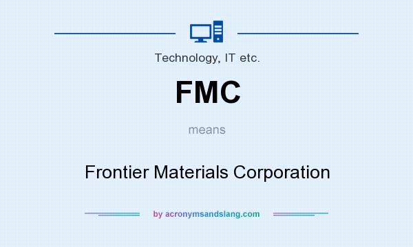 What does FMC mean? It stands for Frontier Materials Corporation
