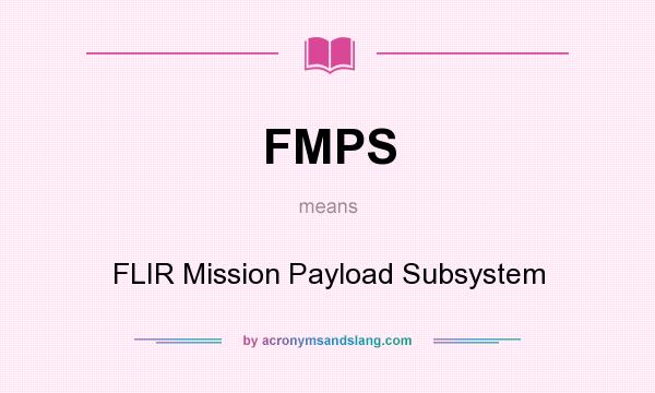 What does FMPS mean? It stands for FLIR Mission Payload Subsystem