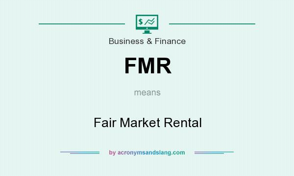 What does FMR mean? It stands for Fair Market Rental