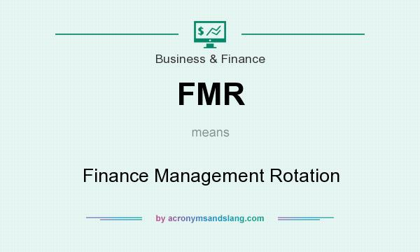 What does FMR mean? It stands for Finance Management Rotation