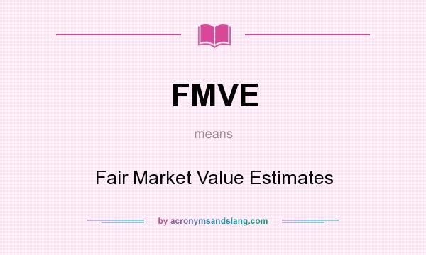 What does FMVE mean? It stands for Fair Market Value Estimates